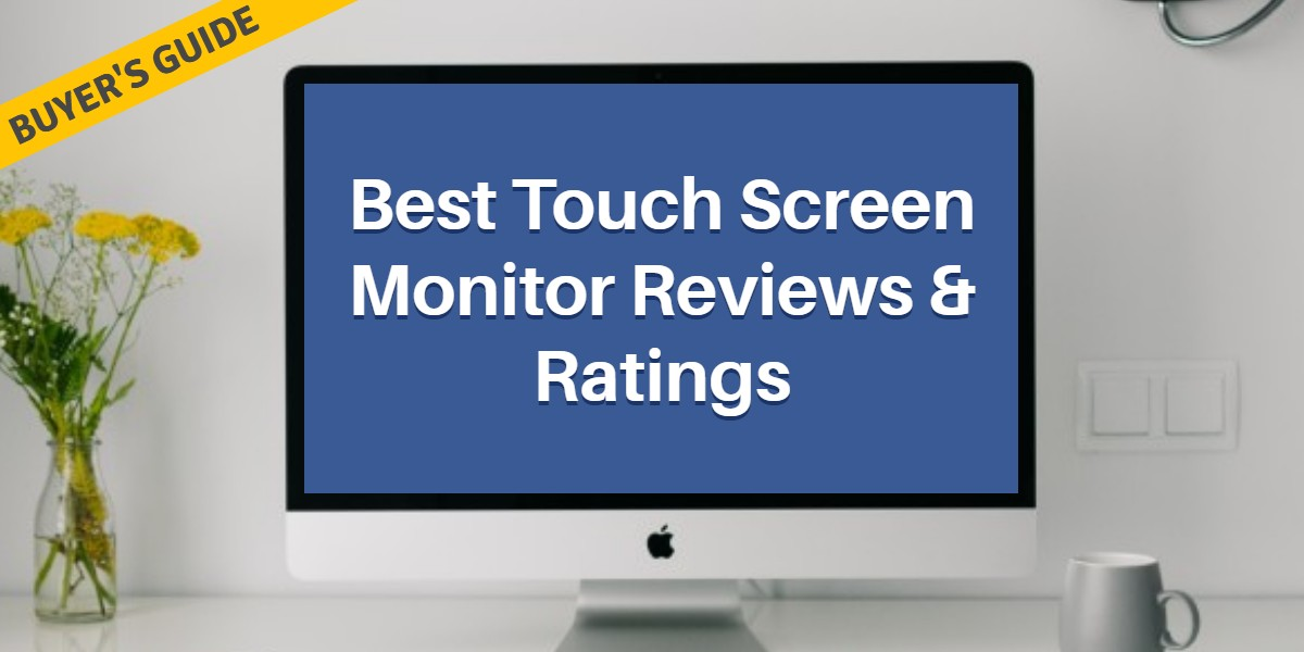 Best Touch Screen Monitor Reviews