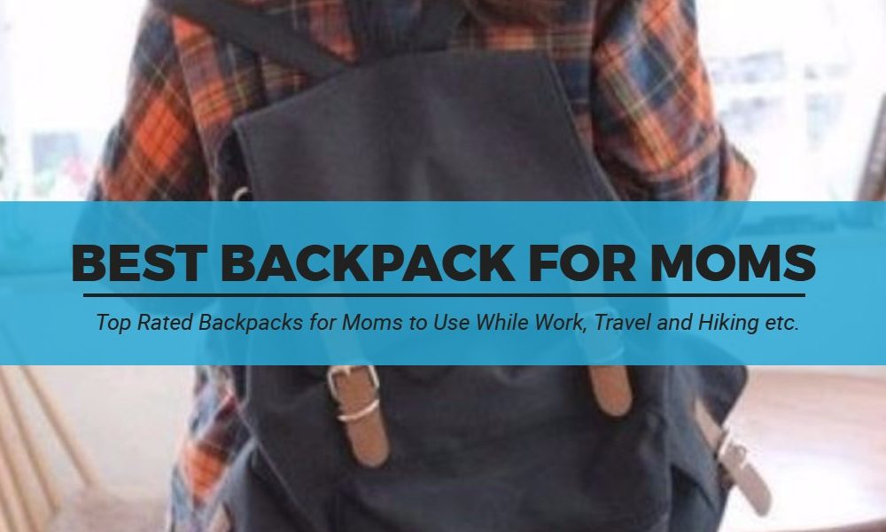 Best Backpack for Moms 2018 – Reviews and Buyer's Guide